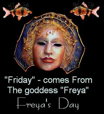 FRIDAY COMES FROM THE COMINATION OF TWO WORDS FREYAS AND DAY